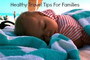 Healthy Travel Tips For Families