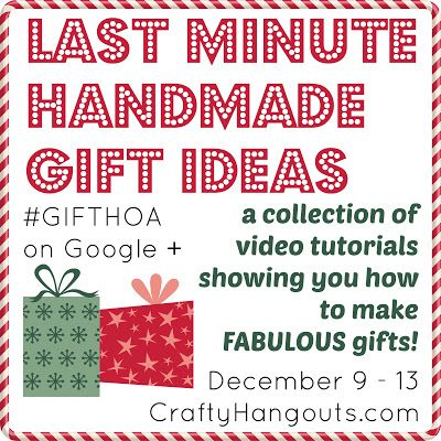 Crafty Hangouts: Last Minute Handmade Gift Ideas Video Series