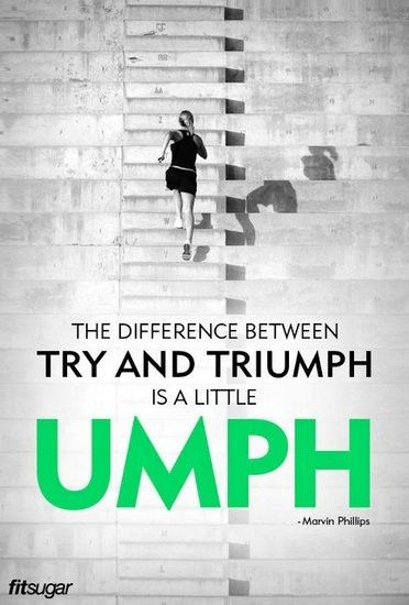 """The difference between try and triumph is a little """"umph""""!"""