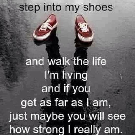Until you have walked in my shoes
