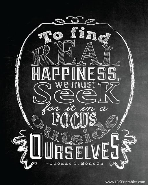 Free printable chalkboard art. Thomas S. Monson quote about finding real happiness. #lds