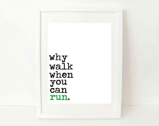 LOVE    motivational fitness quote art print - Why Walk When You Can Run - 8x10 - exercise quote art motivational print