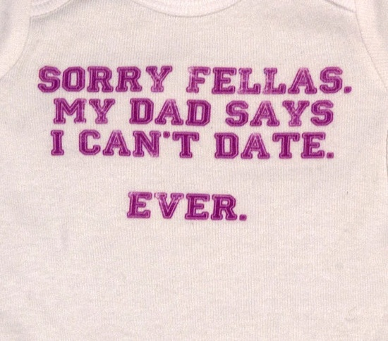 """Tessa and Shelby WILL have this shirt but it will say """"Sorry fellas. My dad, My mom, Paw Paw, Maw Maw, Lissy, Uncle Chris, Uncle Brad, Uncle Donald, Aunt Shelley, and Uncle Trey says I cant date.         NEVER EVER!!"""" @Crystal Chou Barnhill"""