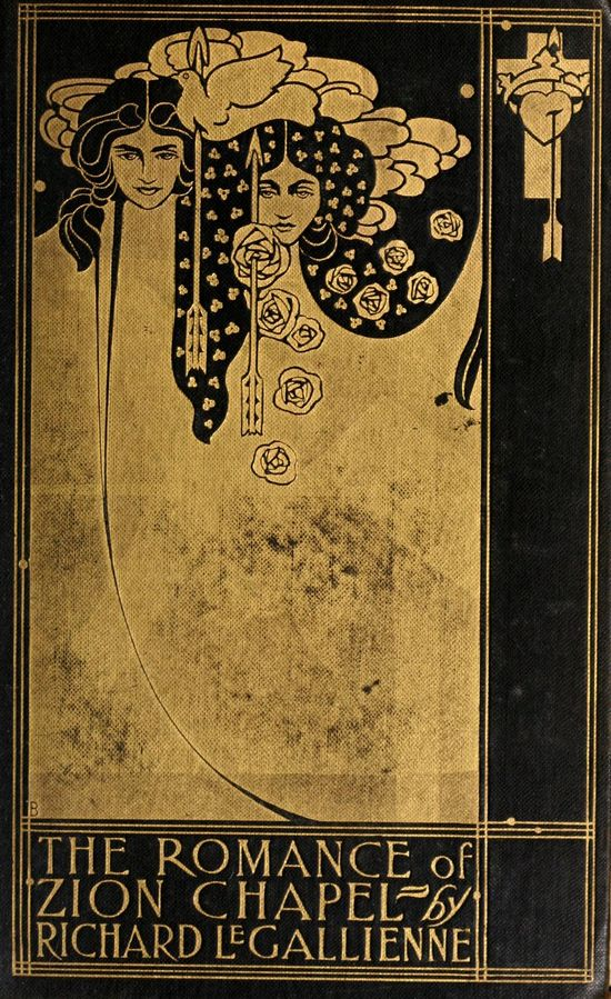 Le Gallienne, Richard. The romance of Zion chapel. 1898. (book cover)