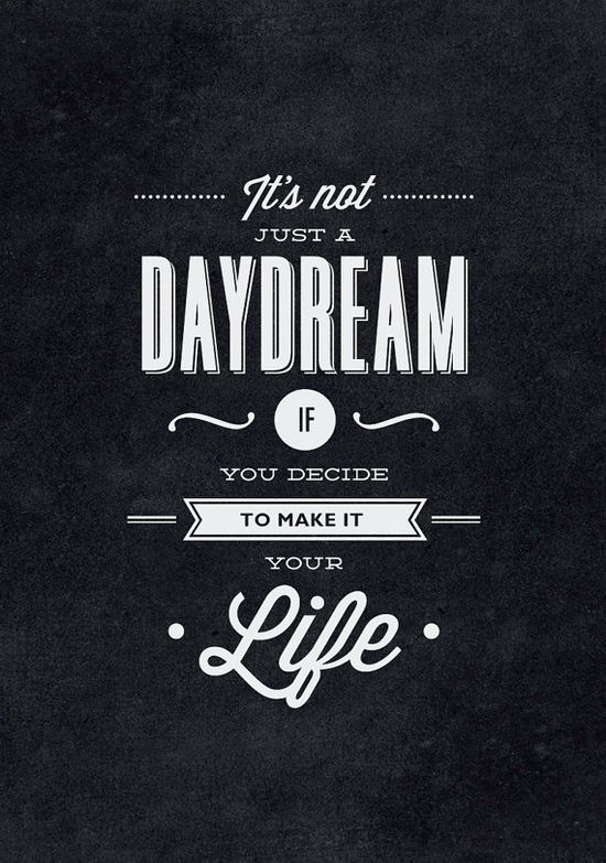 It's not just a #daydream if you decide to make it your life. #Motivational #Quote