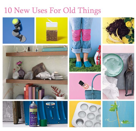 10 New Uses For Old Things