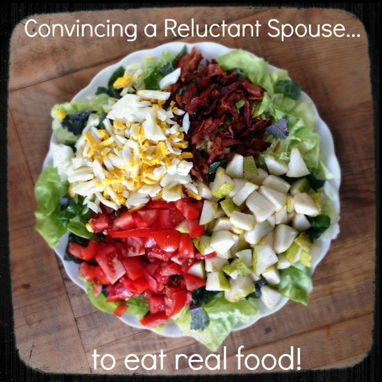 Convincing a reluctant spouse (to eat real food)!