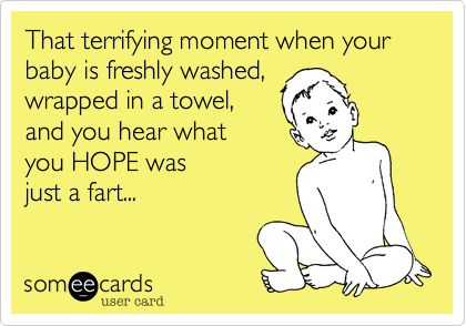 Funny Baby Ecard: That terrifying moment when your baby is freshly washed, wrapped in a towel, and you hear what you HOPE was just a fart...