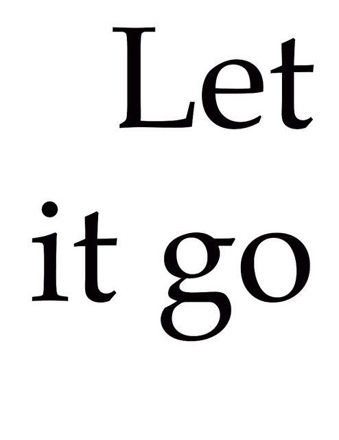 my life lesson of 2013... let it go..