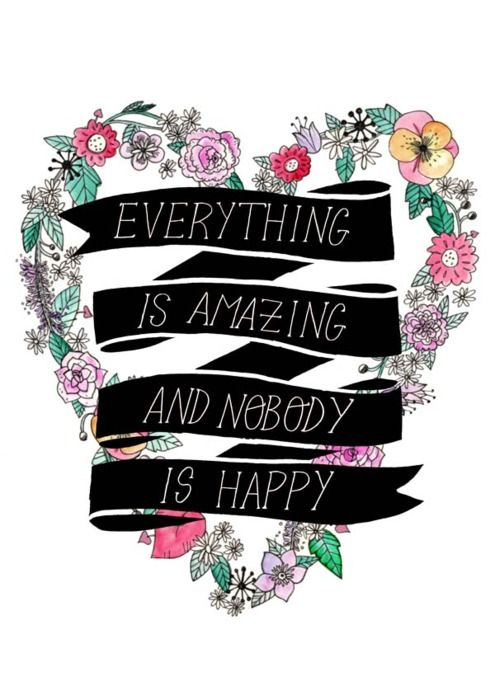 everything is amazing and nobody is happy.