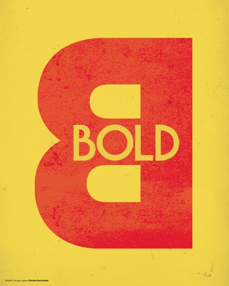 be bold. by brandon quigley on flickr.