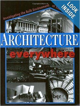Architecture Everywhere: Investigating the Built Environment of Your Community: Joseph A. Weber: 9781569761076: Amazon.com: Books