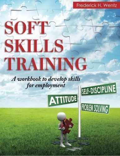 Soft Skills Training: A Workbook to Develop Skills for Employment/Frederick #soft skills #self personality #self personality #soft skills