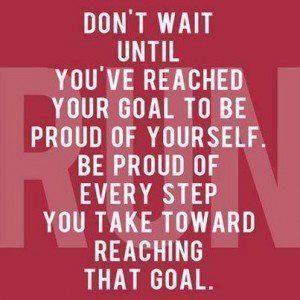 Don't wait.... be proud.