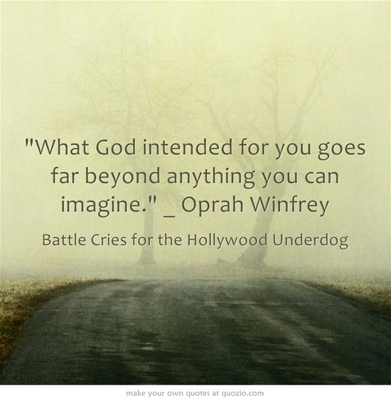 What God intended for you goes far beyond anything you can imagine. _ Oprah Winfrey