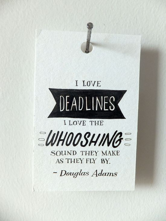 Deadlines whoosh by.