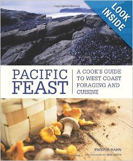 Pacific Feast: A Cook's Guide to West Coast Foraging and Cuisine: Jennifer Hahn