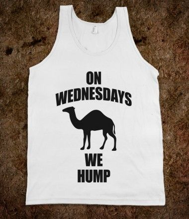 #wednesday #hump #day #camel #commercial #funny #meangirls #quote #tank On Wednesdays We Hump