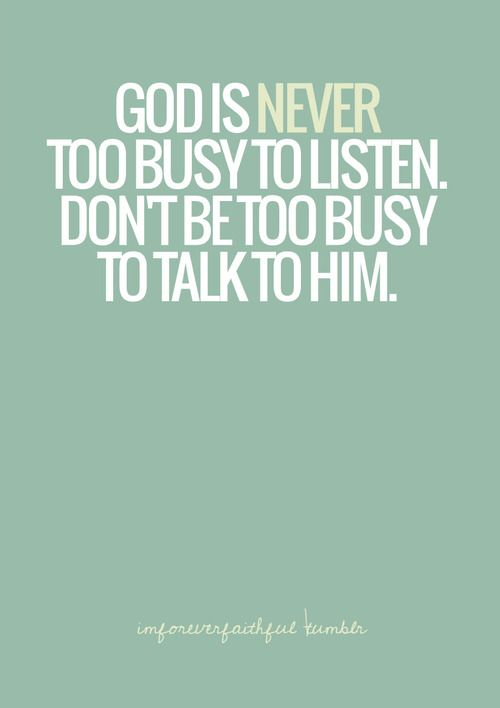 Don't be too busy to talk to Him!