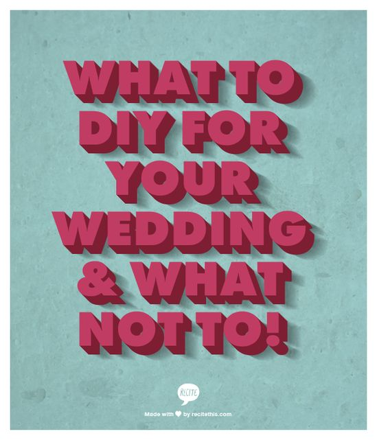 What To DIY For Your Wedding & What Not To!