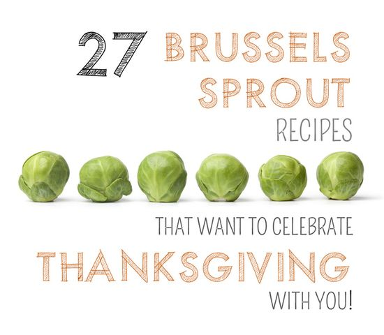 I ? Brussels sprouts - 27 Brussels Sprout Recipes That Want To Celebrate Thanksgiving With You