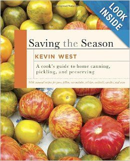 Saving the Season: A Cook's Guide to Home Canning, Pickling, and Preserving: Kevin West: 9780307599483: Amazon.com: Books