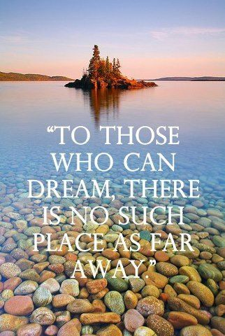 To those who can dream, there is no such place as far away...  #Travel #Quote