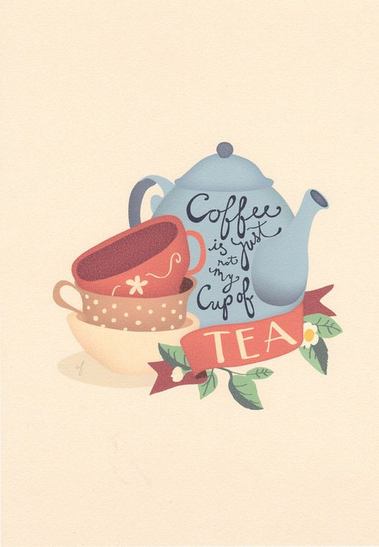 Coffee is just not my cup of tea by VillaFigura on Etsy, $20,00