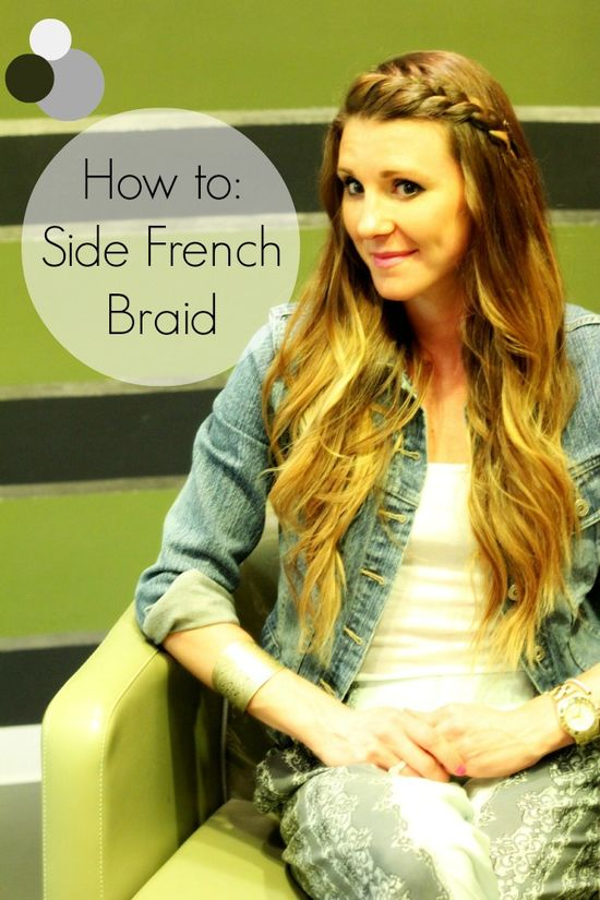 Hair Tutorial: Side French Braid - how am I 27 years old and still not able to do this?! Ha