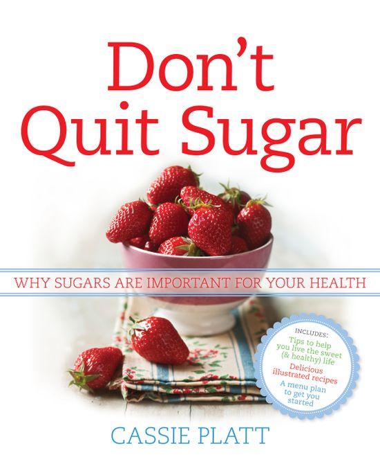 Don't Quit Sugar by Cassie Platt #DontQuitSugar #book #cookbook #recipe #cooking #sugar #nutrition #health #diet