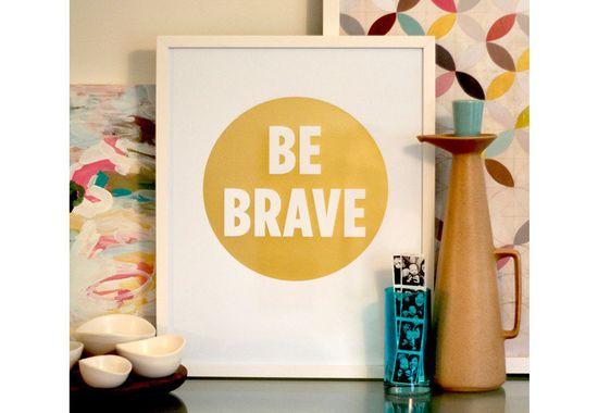 Be Brave Art Print. $40.00, via Etsy.