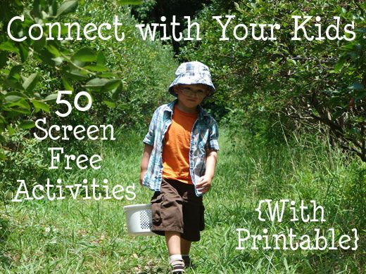 Tips and 50 Screen Free Activities (with printable) that will have you connecting with your kids!