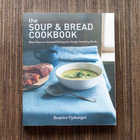 The Soup & Bread Cookbook by Beatrice Ojakangas — New Cookbook