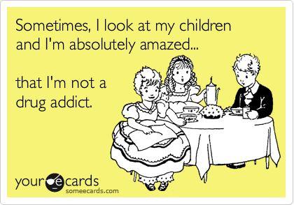 Hahaa! I've actually said this before...