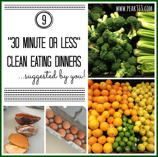 9 30 minute or less Clean Eating Dinners...suggested by YOU!