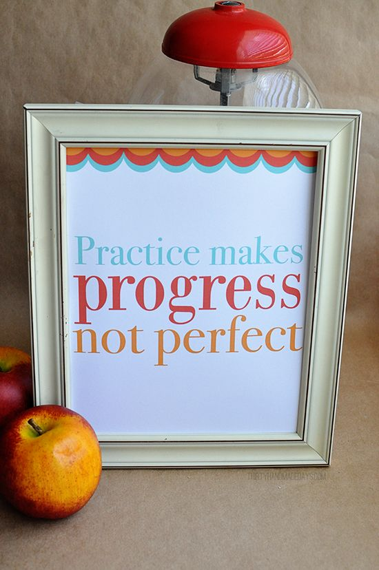 Practice makes progress, not perfect-  printable quote of the day www.thirtyhandmad...