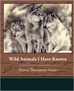 Wild Animals I Have Known: Ernest Thompson Seton: 9781438510651: Amazon.com: Books. Grade 5