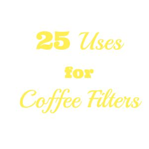 25 uses for coffee filters - Mrs. Hines Class
