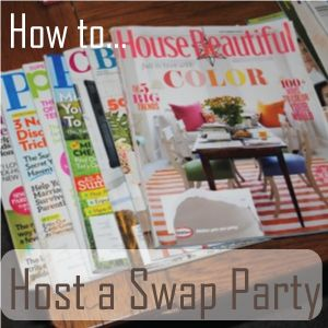 Host a Swap Party, FUN! Get rid of things you no longer want & get new things from friends!