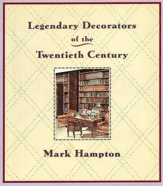 Legendary Decorators of the Twentieth Century by Mark Hampton