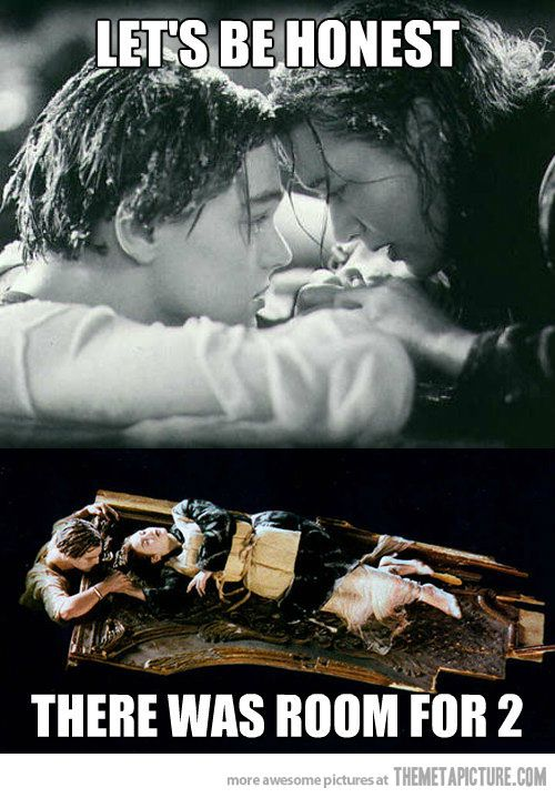 Titanic. Let's be honest...there was room for two, Rose.