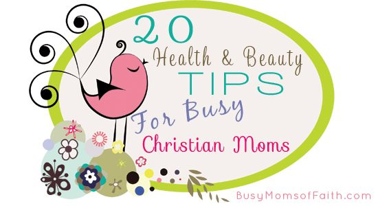 20 Health and Beauty Tips for Busy Christian Moms #busymoms #moms #beauty #health #tips #christianmoms #BMOF