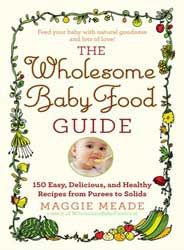 The Wholesome Baby Food Recipes Guide - easy homemade baby food recipes, solid baby food feeding guides from purees to table foods for babies and kids. (I have this book, but here's the online reference.)