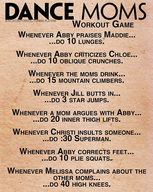 This would be too fun to do with my girls!Work out while watching Dance Moms! haha this is too funny but im totally doing it! It will be quite the workout! :D a hahahaha