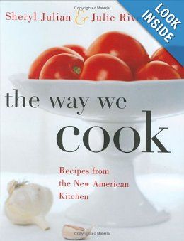 The Way We Cook: Recipes from the New American Kitchen   Hardcover by Sheryl Julian, Julie Riven