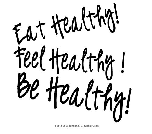 eat healthy, feel healthy, be healthy
