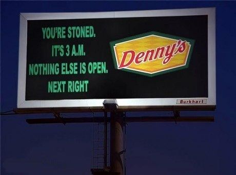 "Replace ""stoned"" with ""drunk"", and Denny's with Huddle House... then yes, I know this moment well. lol"