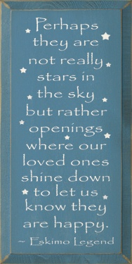 I just heard this quoted at a Christian girls retreat and the speaker said a slightly different version of it. The stars were instead windows of light coming out of heaven that our loved ones look out of, that shine down on us when they open them and look down at us to let us know they are happy.