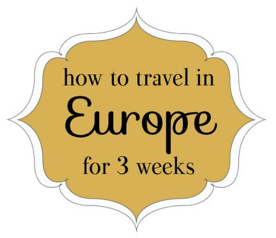 Tips for traveling in Europe for 3 weeks