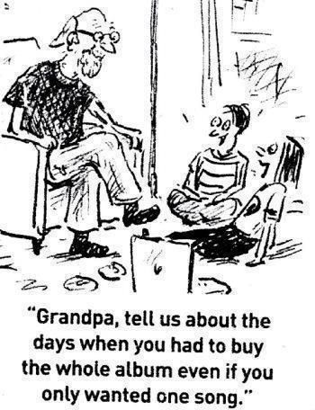 Grandpa, tell us about the days when you had to buy the whole album even if you only wanted one song.
